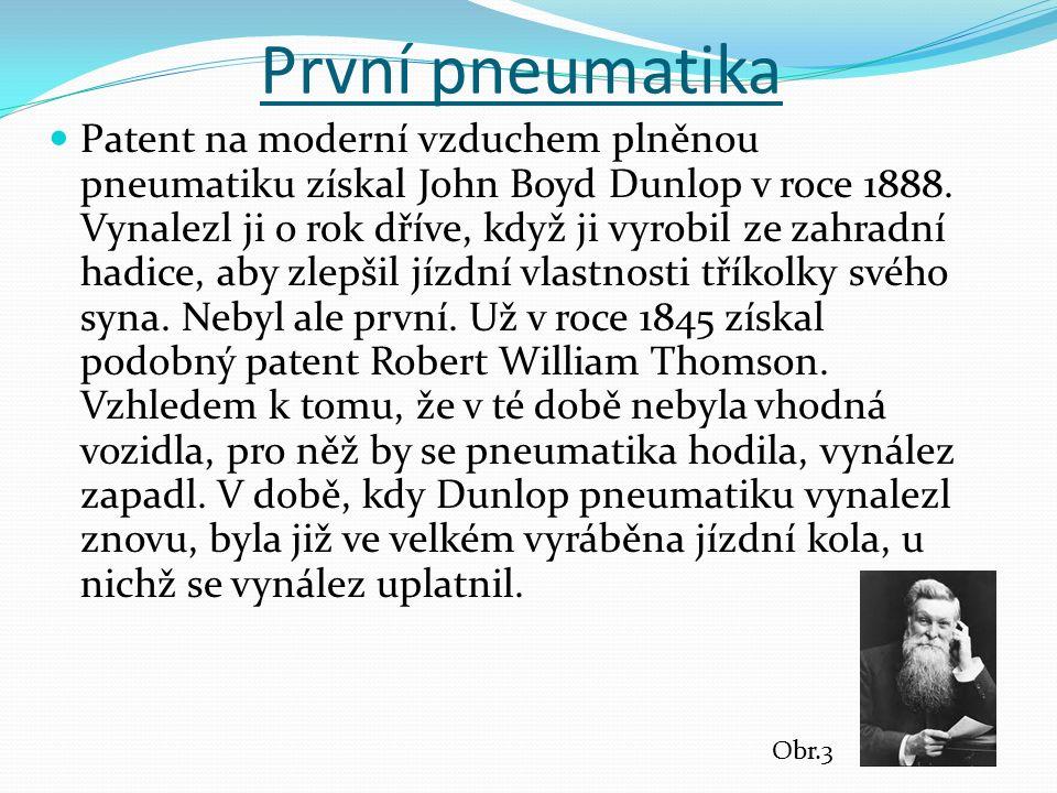 První pneumatika Patent na moderní vzduchem plněnou pneumatiku získal John Boyd Dunlop v roce 1888. Vynalezl ji o rok dříve, když ji vyrobil ze zahrad