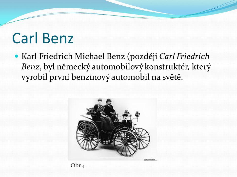 Carl Benz Karl Friedrich Michael Benz (později Carl Friedrich Benz, byl německý automobilový konstruktér, který vyrobil první benzínový automobil na světě.