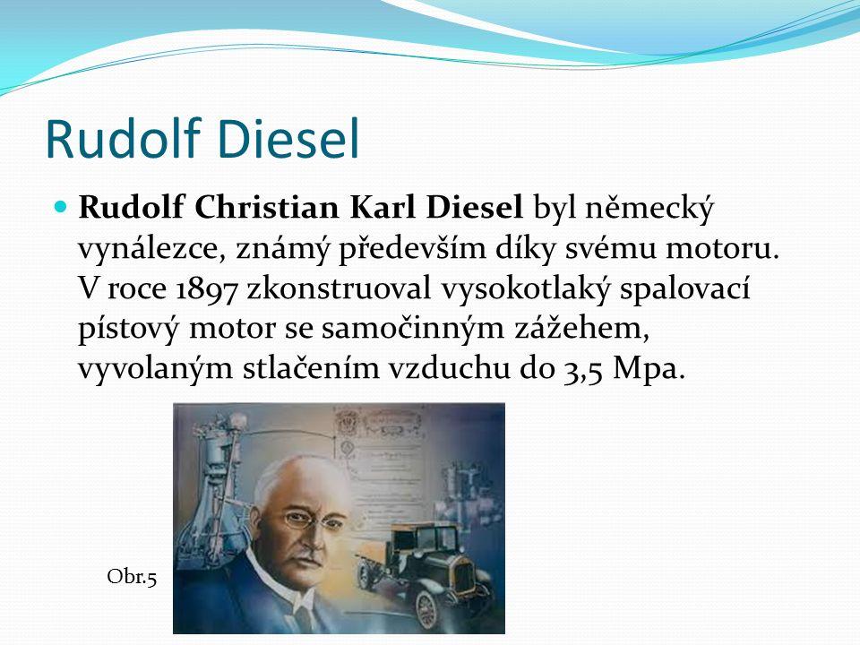 Rudolf Diesel Rudolf Christian Karl Diesel byl německý vynálezce, známý především díky svému motoru. V roce 1897 zkonstruoval vysokotlaký spalovací pí