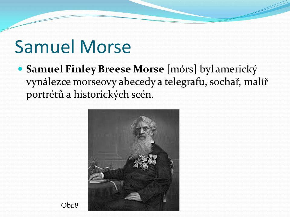 Samuel Morse Samuel Finley Breese Morse [mórs] byl americký vynálezce morseovy abecedy a telegrafu, sochař, malíř portrétů a historických scén.