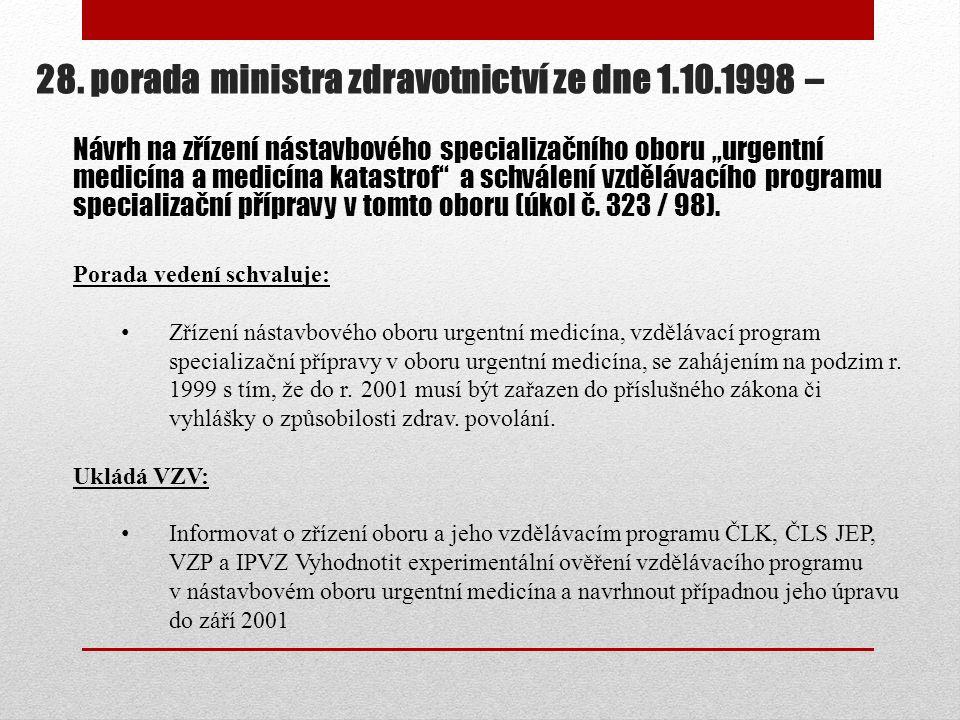 28. porada ministra zdravotnictví ze dne 1.10.1998 – Porada vedení schvaluje: Zřízení nástavbového oboru urgentní medicína, vzdělávací program special