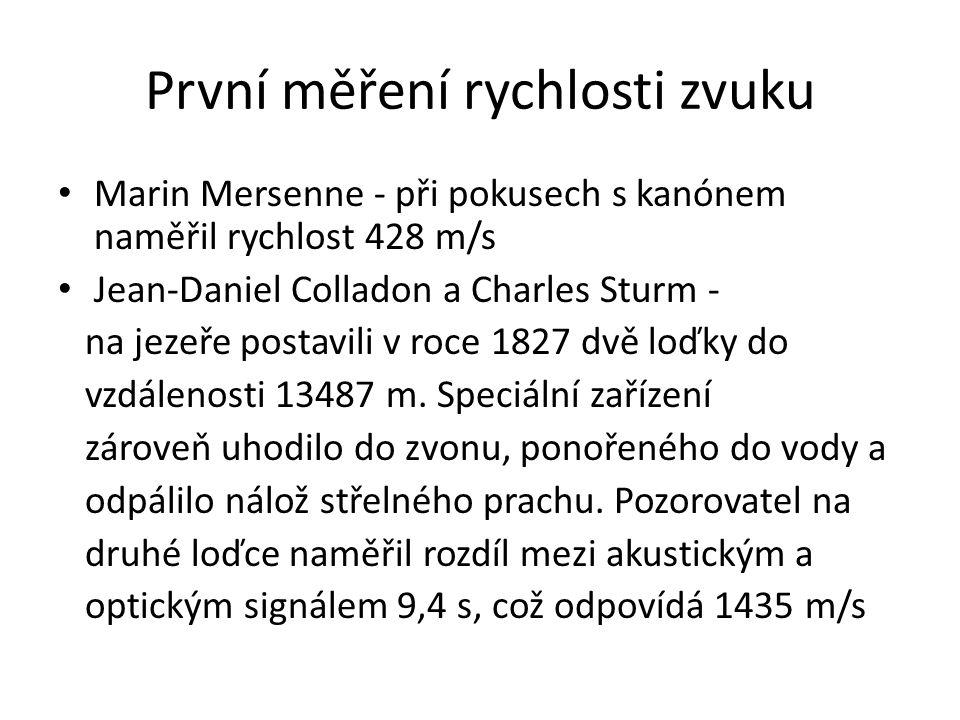 První měření rychlosti zvuku Marin Mersenne - při pokusech s kanónem naměřil rychlost 428 m/s Jean-Daniel Colladon a Charles Sturm - na jezeře postavili v roce 1827 dvě loďky do vzdálenosti 13487 m.