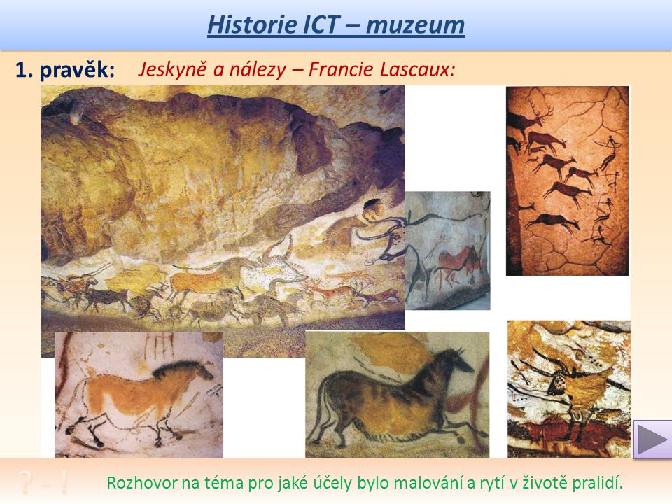 Historie ICT – muzeum Rozhovor na téma významu informací a počítání v dobách pravěku.