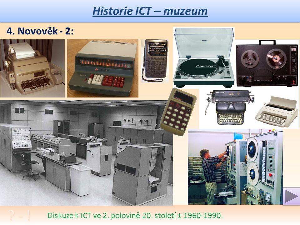 Historie ICT – muzeum Diskuze novověkého rozmachu přenosu, zpracování i archivace informací, (až k souvislosti s oběma sv.