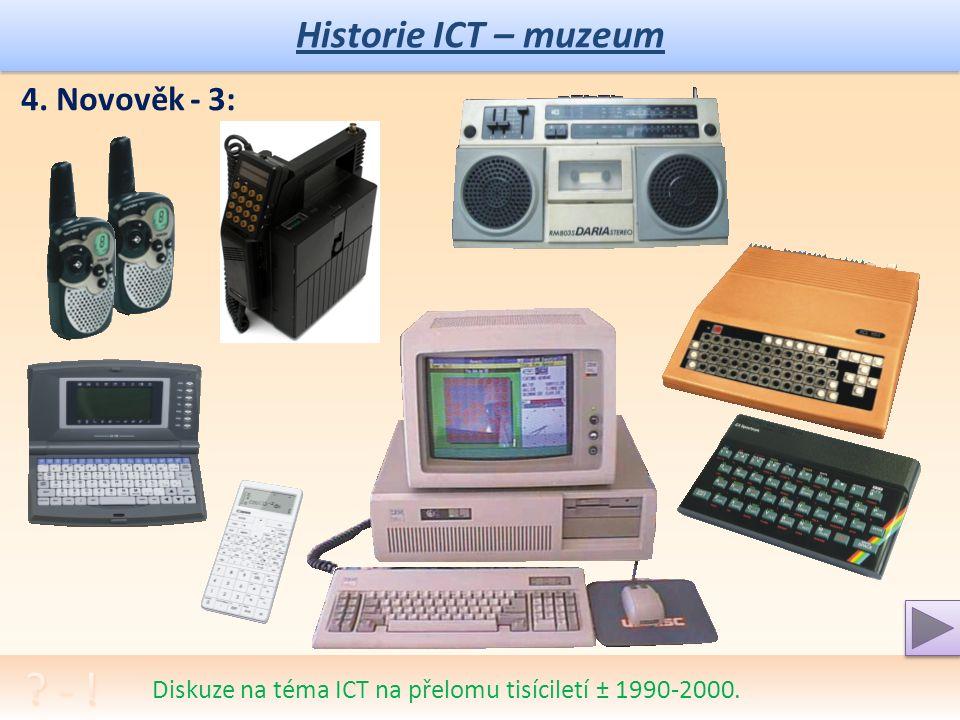 Historie ICT – muzeum Diskuze k ICT ve 2. polovině 20. století ± 1960-1990. 4. Novověk - 2: