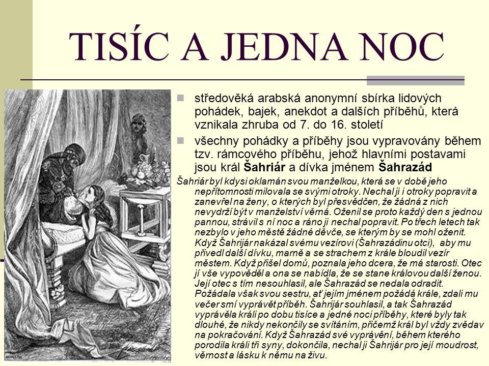 TISÍC A JEDNA NOC středověká arabská anonymní sbírka lidových pohádek, bajek, anekdot a dalších příběhů, která vznikala zhruba od 7.