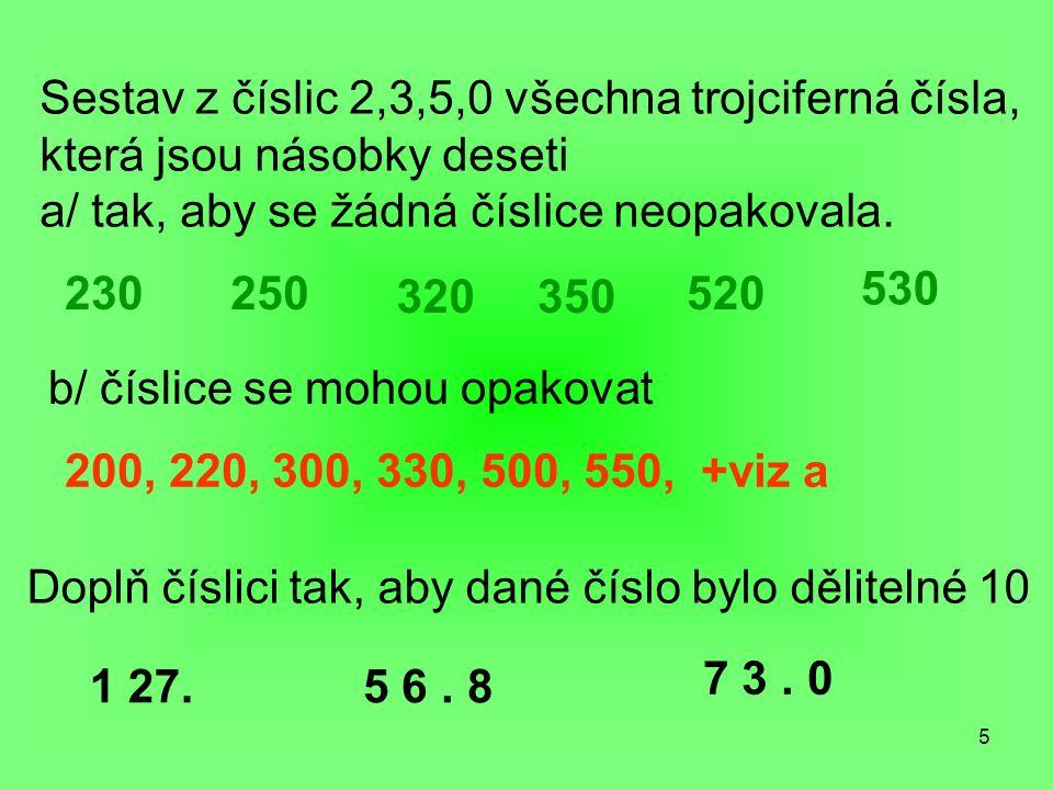 5 Sestav z číslic 2,3,5,0 všechna trojciferná čísla, která jsou násobky deseti a/ tak, aby se žádná číslice neopakovala.