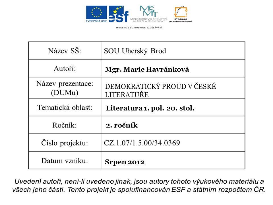 Mgr. Marie Havránková DEMOKRATICKÝ PROUD V ČESKÉ LITERATUŘE Literatura 1. pol. 20. stol. 2. ročník Srpen 2012