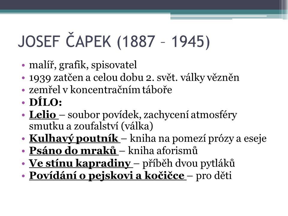 JOSEF ČAPEK (1887 – 1945) malíř, grafik, spisovatel 1939 zatčen a celou dobu 2. svět. války vězněn zemřel v koncentračním táboře DÍLO: Lelio – soubor