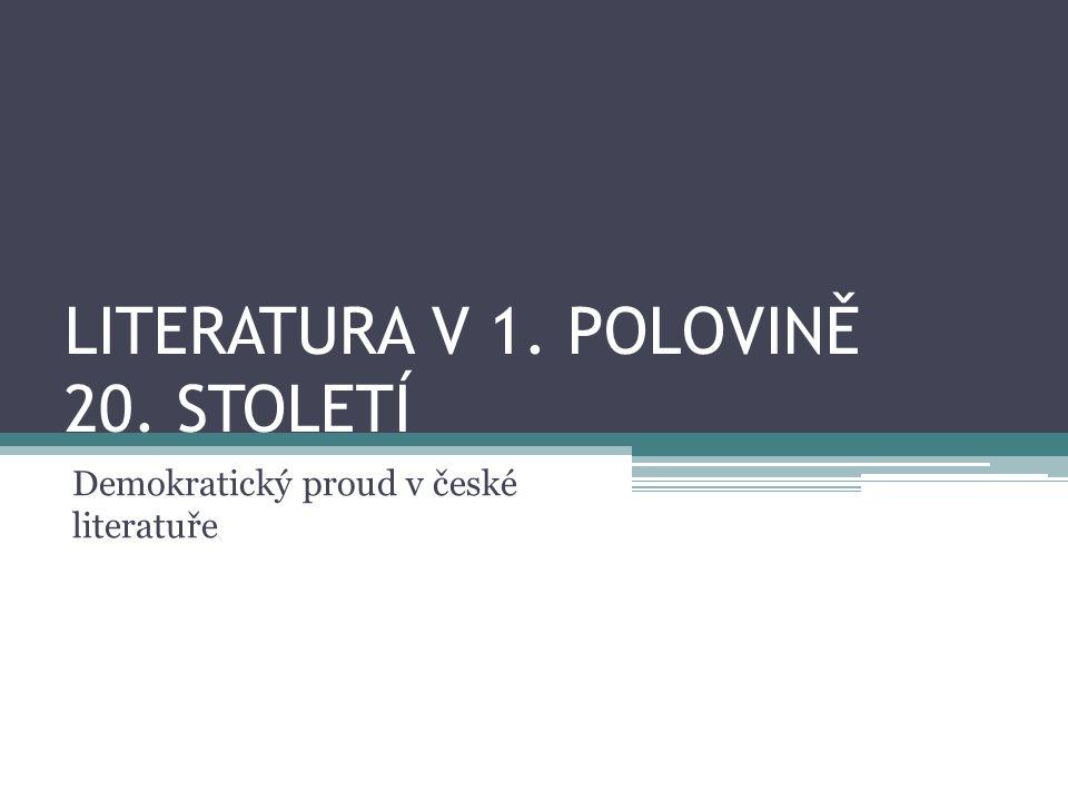 LITERATURA V 1. POLOVINĚ 20. STOLETÍ Demokratický proud v české literatuře