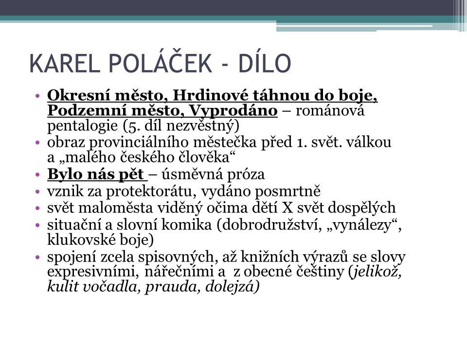 KAREL POLÁČEK - DÍLO Okresní město, Hrdinové táhnou do boje, Podzemní město, Vyprodáno – románová pentalogie (5. díl nezvěstný) obraz provinciálního m