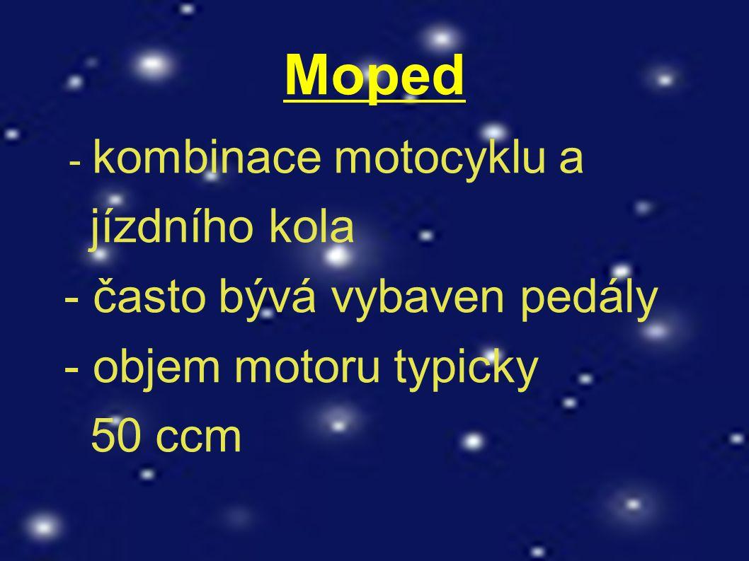 Moped - kombinace motocyklu a jízdního kola - často bývá vybaven pedály - objem motoru typicky 50 ccm