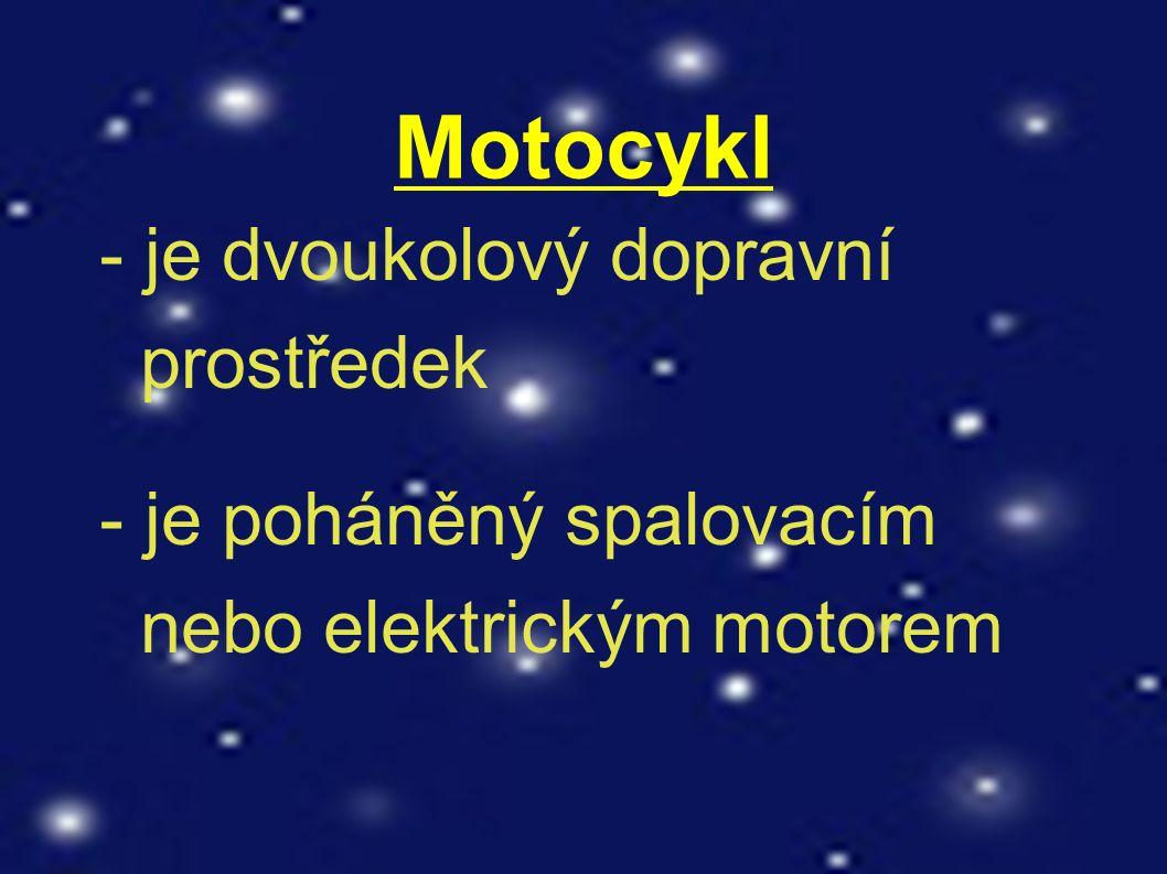 Motocykl - je dvoukolový dopravní prostředek - je poháněný spalovacím nebo elektrickým motorem