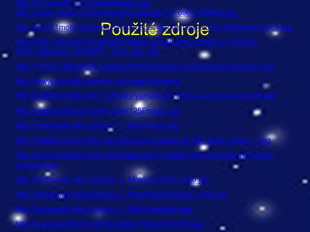 Použité zdroje http://cs.wikipedia.org/wiki/Motocykl http://cezeta477.wz.cz/data/babeta.jpg http://www.i-bazar.cz/pictures/pics/babeta-210-696-4425603.jpg http://www.1moto.sk/shops/8463/images-goods/new-pionyr-limitovana-edice.jpg http://img.motorkari.cz/upload/images/cache/clanky/20080101182609- 3329_jpgresize_900x800__type_jpg_.jpg http://1moto.vltava2000.cz/shops/8463/images-goods/solana-cervena1.jpg http://www.ctyrkolky-bashan.cz/images/kingway http://katalog-motocyklu.cz/clanky/yamaha-fjr-1300-a-as-hyper-recenze.jpg http://www.motorrad-center.com/125Enduro.jpg http://motopunk.wbs.cz/neco_o_Moto/cross.jpg http://katalog-motocyklu.cz/img/hyosung-aquila-gv-650-sport-cruiser-1.jpg http://www.chopper-kit.co.uk/images/ame-choppers/harley/wide-tail-harley- chopper.jpg http://motopunk.wbs.cz/neco_o_Moto/zavodni_moto.jpg http://motopunk.wbs.cz/neco_o_Moto/plochodrazni_moto.jpg http://motopunk.wbs.cz/neco_o_Moto/kaskader.jpg http://www.sportovni.net/ims/clanky/7266-moto005.jpg http://www.dragtimes.com/images/7621-2006-Dragster-Motorcycle.jpg Vše on-line 3.
