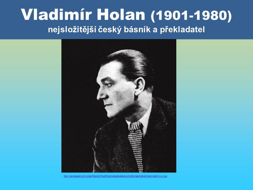 Vladimír Holan (1901-1980) nejsložitější český básník a překladatel http://1.bp.blogspot.com/-cKQcIP8s4Wc/T84AT8r2klI/AAAAAAAAAwk/3y53lvXazk0/s640/holan-vladimir-4_0.jpg