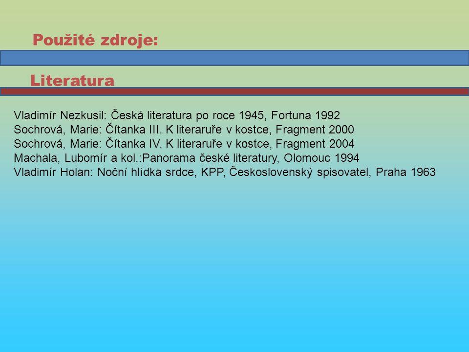 Vladimír Nezkusil: Česká literatura po roce 1945, Fortuna 1992 Sochrová, Marie: Čítanka III.