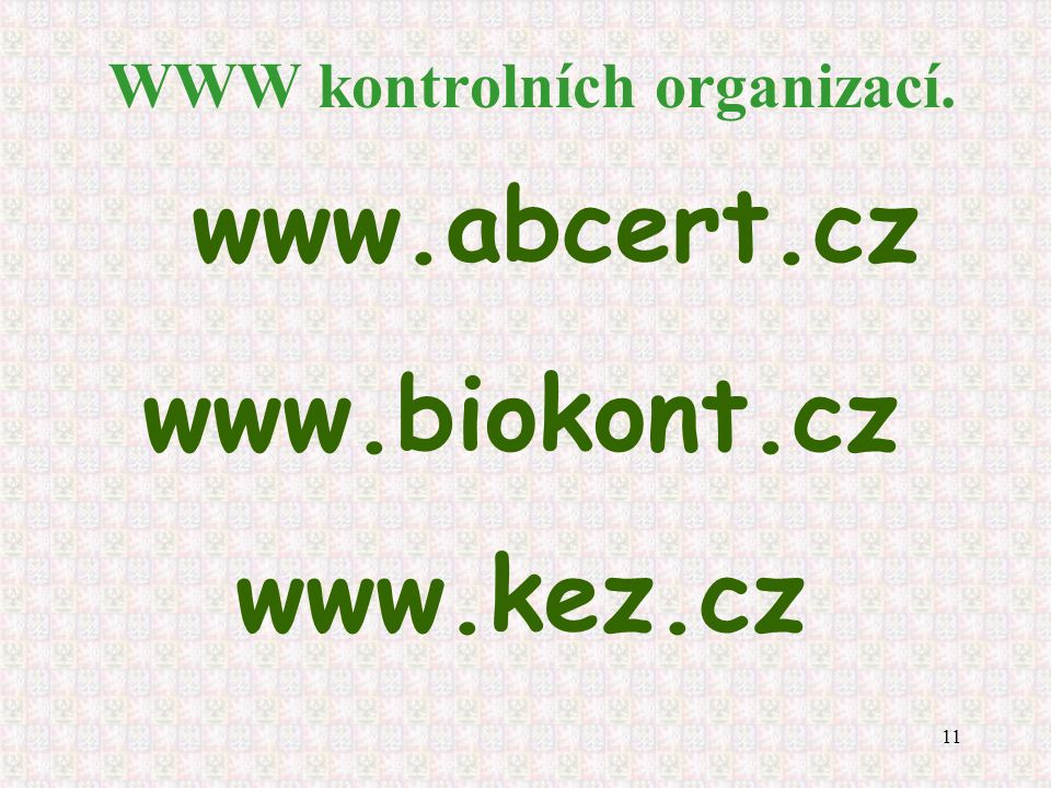11 WWW kontrolních organizací. www.abcert.cz www.biokont.cz www.kez.cz