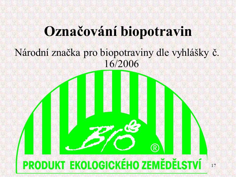 17 Označování biopotravin Národní značka pro biopotraviny dle vyhlášky č. 16/2006