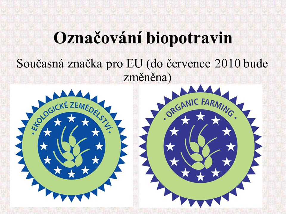 18 Označování biopotravin Současná značka pro EU (do července 2010 bude změněna)