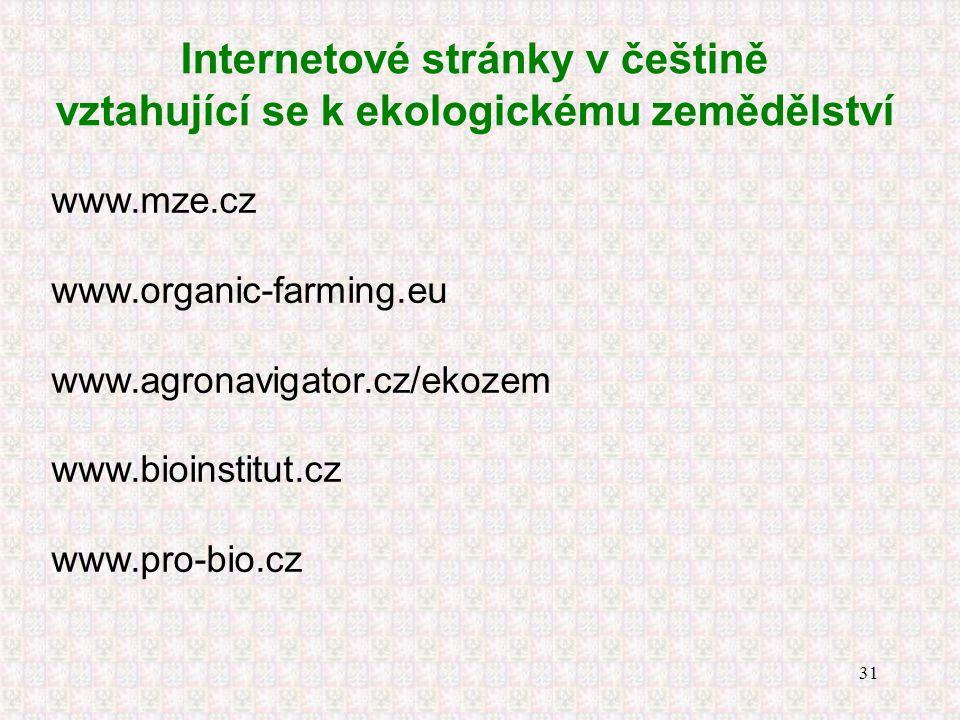 31 Internetové stránky v češtině vztahující se k ekologickému zemědělství www.mze.cz www.organic-farming.eu www.agronavigator.cz/ekozem www.bioinstitu