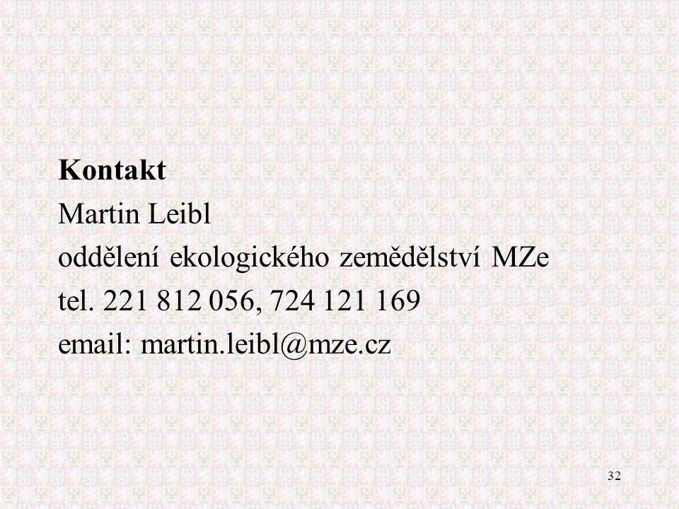 32 Kontakt Martin Leibl oddělení ekologického zemědělství MZe tel. 221 812 056, 724 121 169 email: martin.leibl@mze.cz