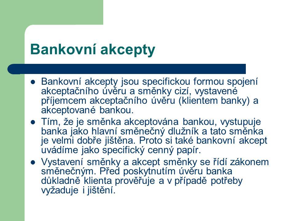 Bankovní akcepty Bankovní akcepty jsou specifickou formou spojení akceptačního úvěru a směnky cizí, vystavené příjemcem akceptačního úvěru (klientem banky) a akceptované bankou.