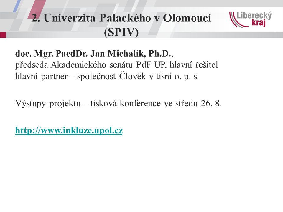 2. Univerzita Palackého v Olomouci (SPIV) doc. Mgr. PaedDr. Jan Michalík, Ph.D., předseda Akademického senátu PdF UP, hlavní řešitel hlavní partner –