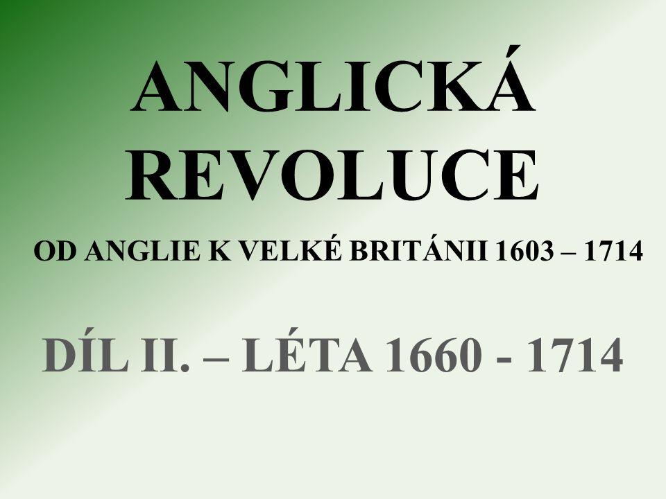 ANGLICKÁ REVOLUCE OD ANGLIE K VELKÉ BRITÁNII 1603 – 1714 DÍL II. – LÉTA 1660 - 1714