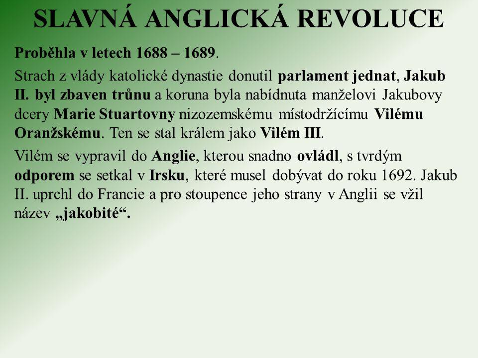 SLAVNÁ ANGLICKÁ REVOLUCE Proběhla v letech 1688 – 1689.