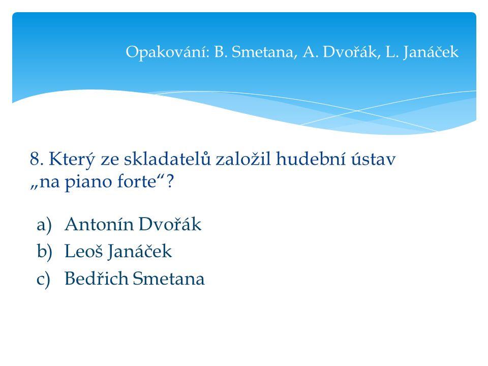 """8. Který ze skladatelů založil hudební ústav """"na piano forte ."""