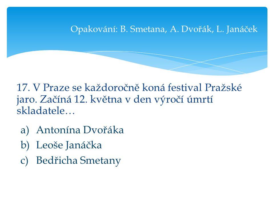 17. V Praze se každoročně koná festival Pražské jaro.