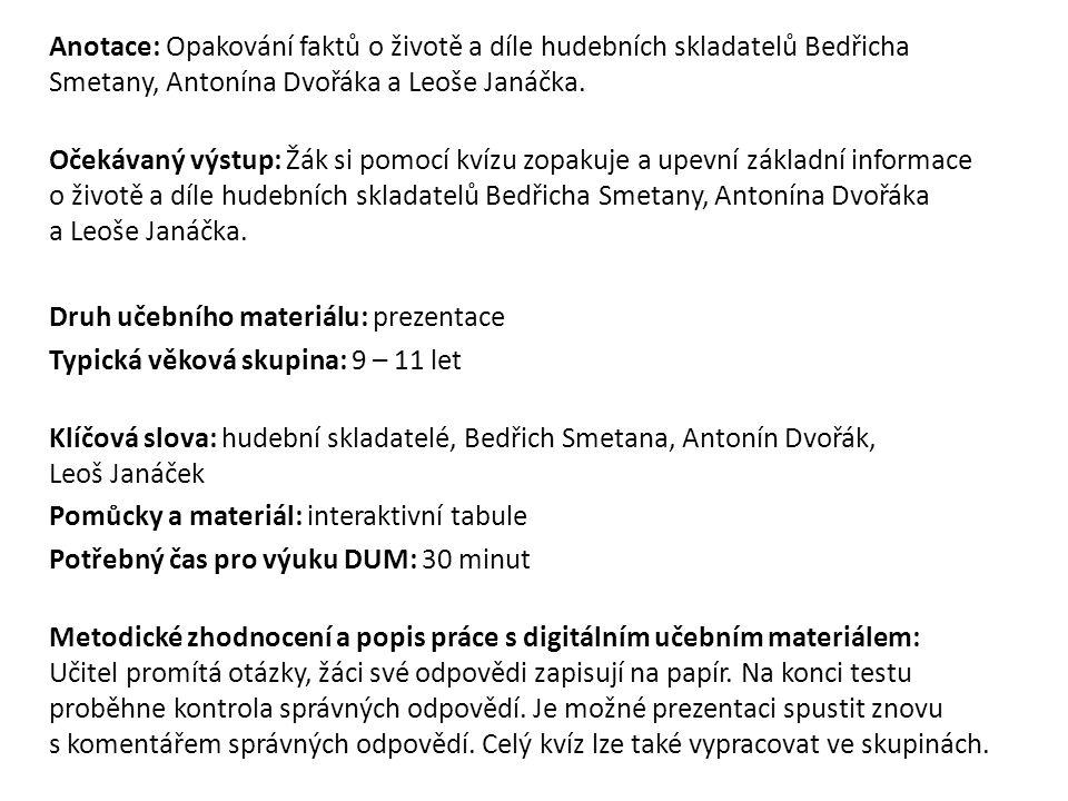 Anotace: Opakování faktů o životě a díle hudebních skladatelů Bedřicha Smetany, Antonína Dvořáka a Leoše Janáčka.