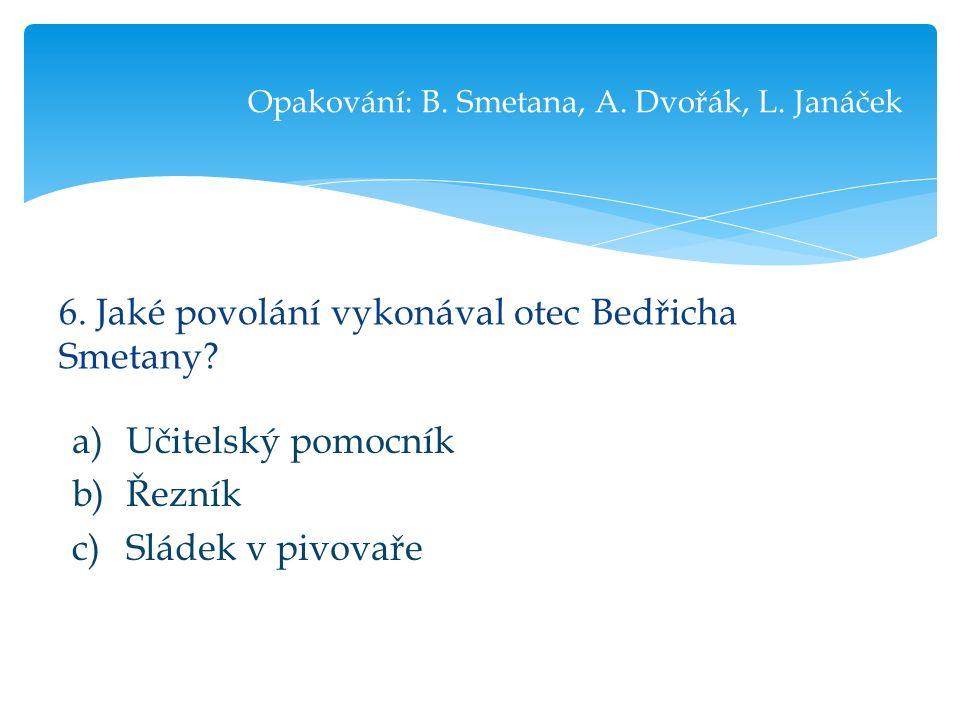 6. Jaké povolání vykonával otec Bedřicha Smetany.