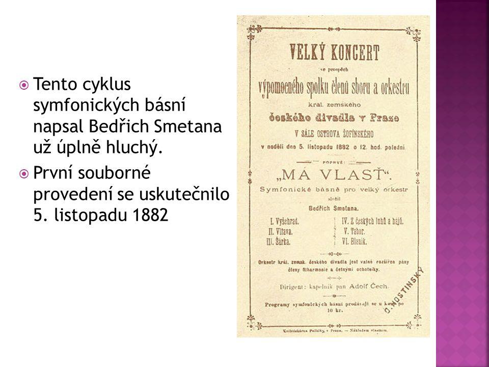 Tento cyklus symfonických básní napsal Bedřich Smetana už úplně hluchý.