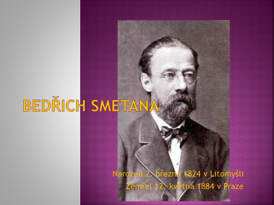 Narozen 2. března 1824 v Litomyšli Zemřel 12. května 1884 v Praze