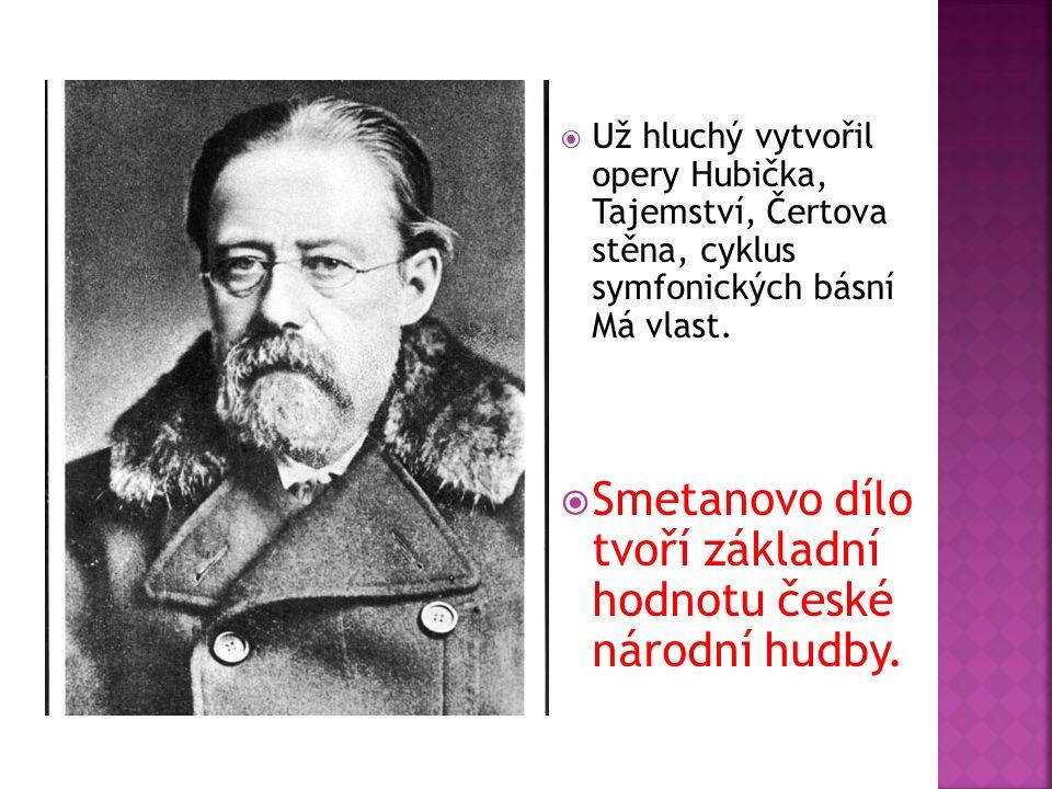  Už hluchý vytvořil opery Hubička, Tajemství, Čertova stěna, cyklus symfonických básní Má vlast.