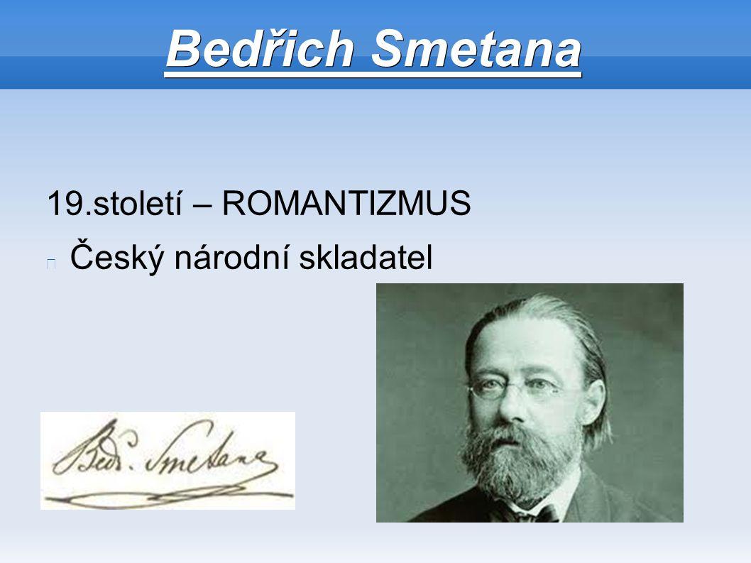 Bedřich Smetana 19.století – ROMANTIZMUS Český národní skladatel