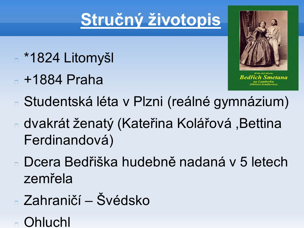 Stručný životopis *1824 Litomyšl +1884 Praha Studentská léta v Plzni (reálné gymnázium) dvakrát ženatý (Kateřina Kolářová,Bettina Ferdinandová) Dcera