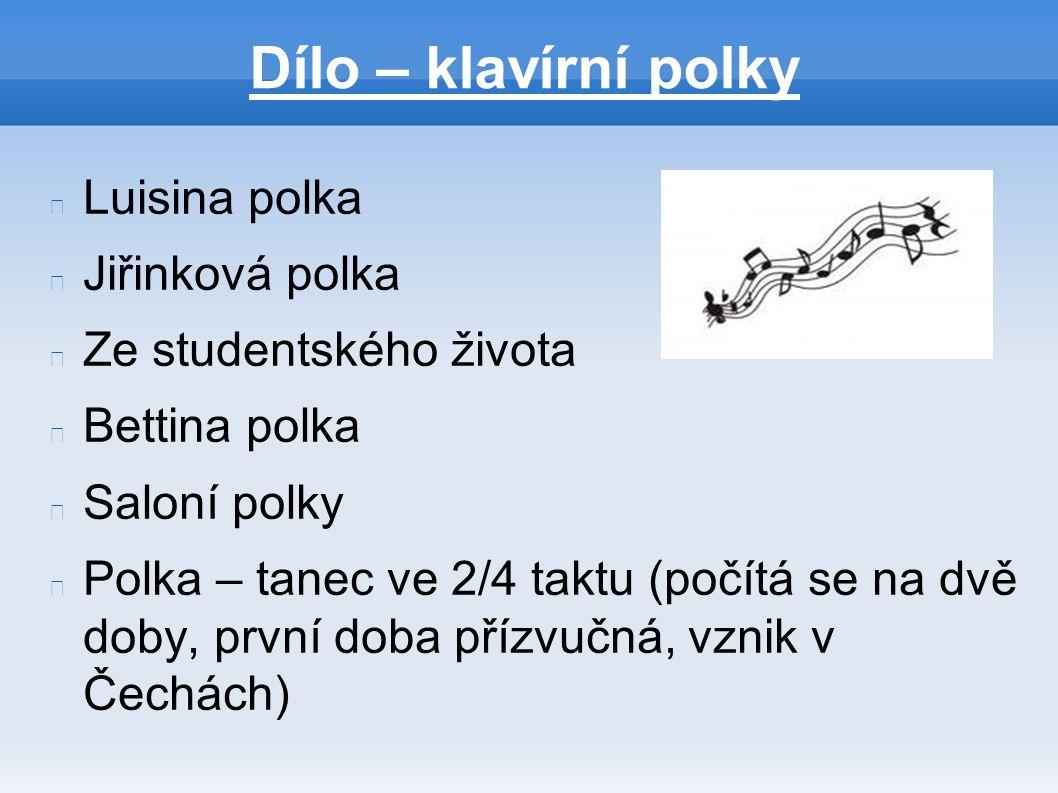 Dílo – klavírní polky Luisina polka Jiřinková polka Ze studentského života Bettina polka Saloní polky Polka – tanec ve 2/4 taktu (počítá se na dvě dob