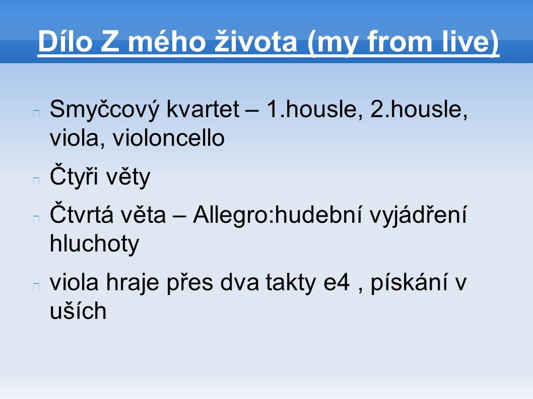 Dílo Z mého života (my from live) Smyčcový kvartet – 1.housle, 2.housle, viola, violoncello Čtyři věty Čtvrtá věta – Allegro:hudební vyjádření hluchot