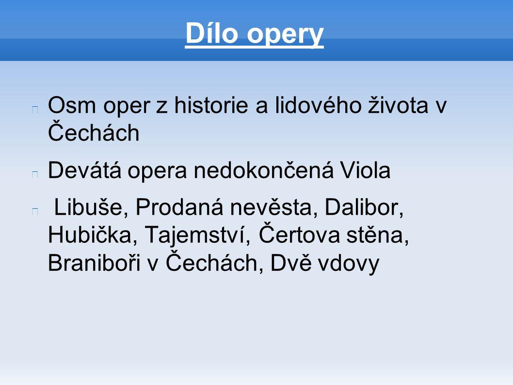 Dílo opery Osm oper z historie a lidového života v Čechách Devátá opera nedokončená Viola Libuše, Prodaná nevěsta, Dalibor, Hubička, Tajemství, Čertov