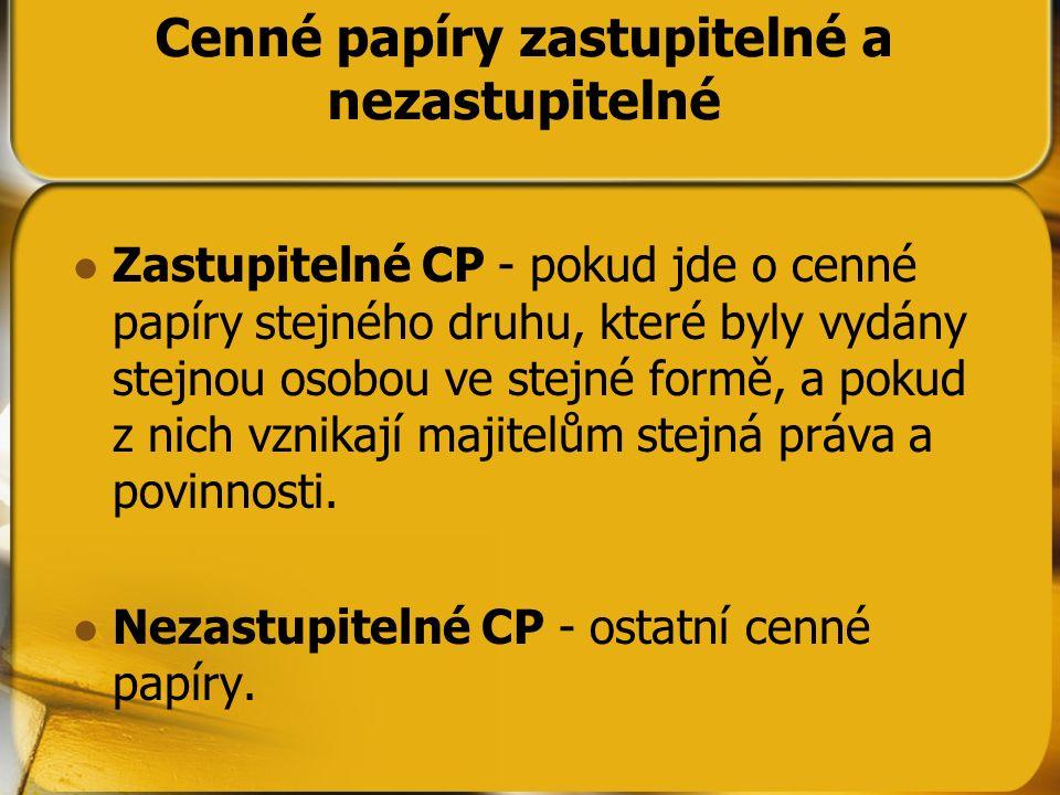 Cenné papíry zastupitelné a nezastupitelné Zastupitelné CP - pokud jde o cenné papíry stejného druhu, které byly vydány stejnou osobou ve stejné formě
