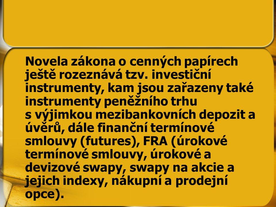 Novela zákona o cenných papírech ještě rozeznává tzv. investiční instrumenty, kam jsou zařazeny také instrumenty peněžního trhu s výjimkou mezibankovn