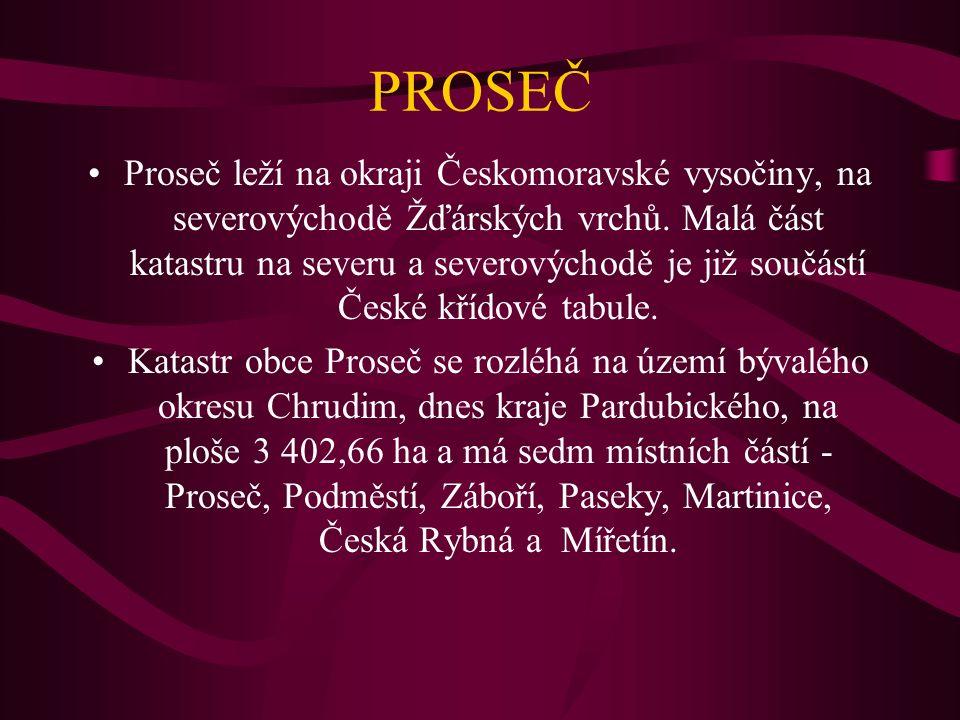 PROSEČ Proseč leží na okraji Českomoravské vysočiny, na severovýchodě Žďárských vrchů. Malá část katastru na severu a severovýchodě je již součástí Če