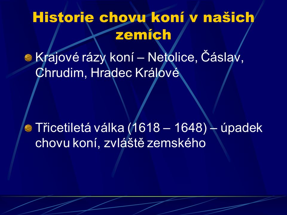 Historie chovu koní v našich zemích Krajové rázy koní – Netolice, Čáslav, Chrudim, Hradec Králové Třicetiletá válka (1618 – 1648) – úpadek chovu koní,