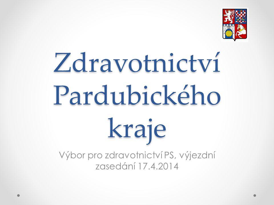 Zdravotnictví Pardubického kraje Výbor pro zdravotnictví PS, výjezdní zasedání 17.4.2014