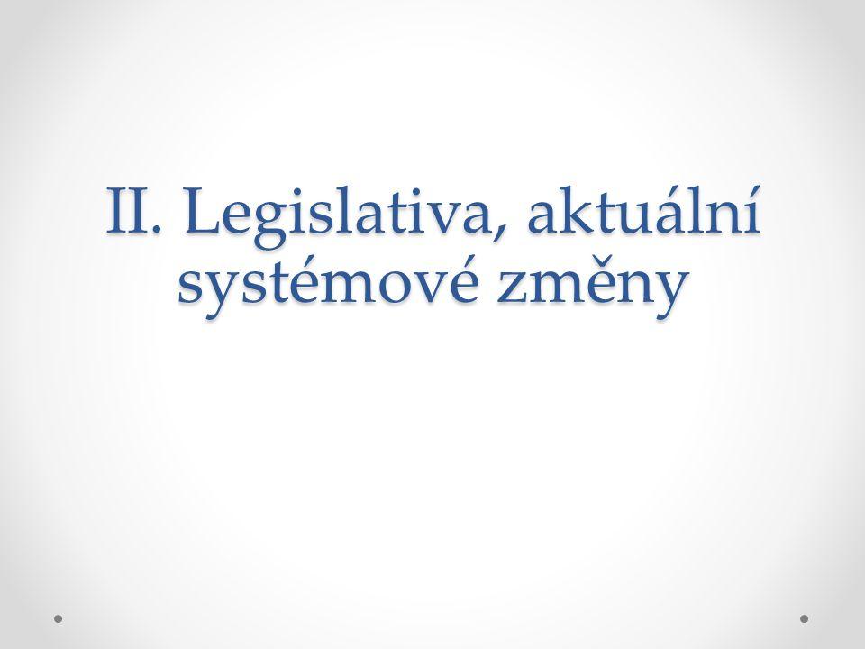 II. Legislativa, aktuální systémové změny