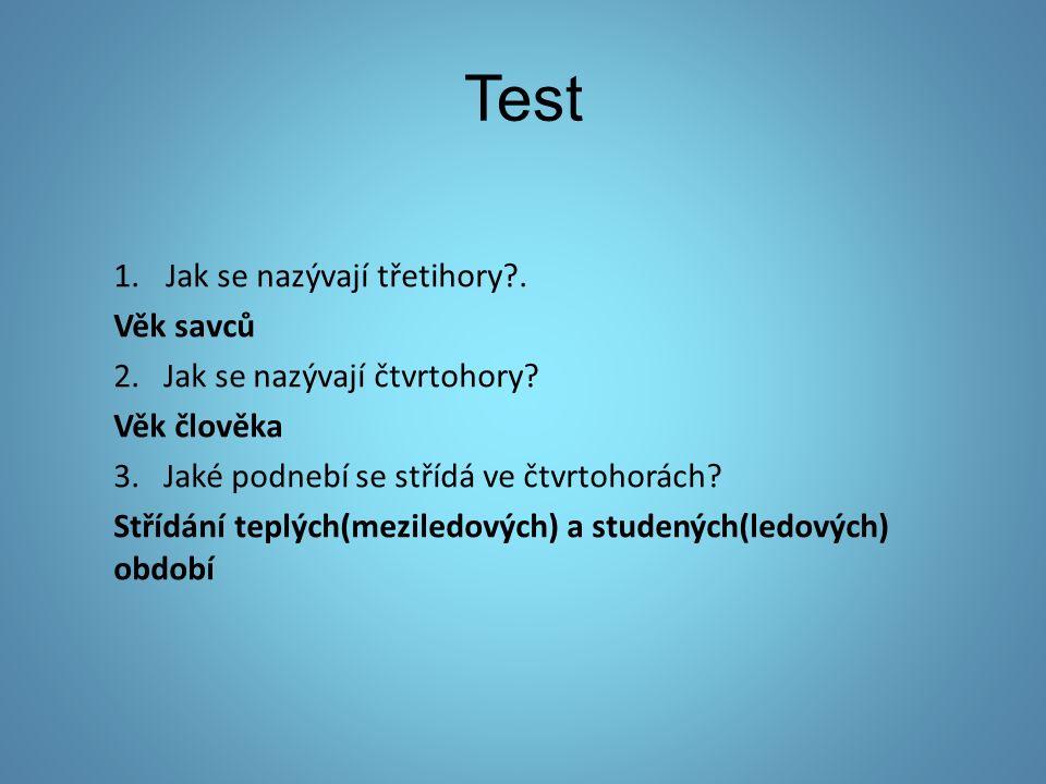 Test 1.Jak se nazývají třetihory?. Věk savců 2. Jak se nazývají čtvrtohory.