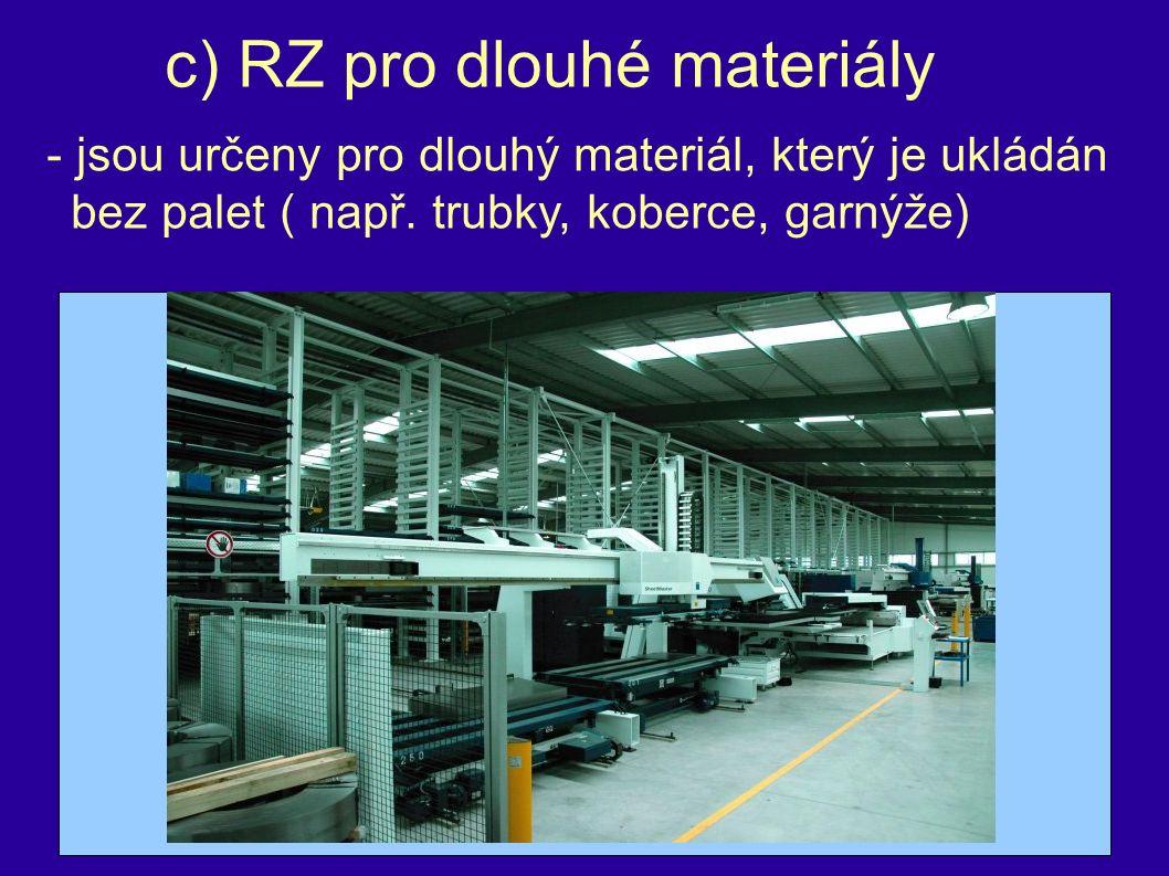 c) RZ pro dlouhé materiály - jsou určeny pro dlouhý materiál, který je ukládán bez palet ( např.