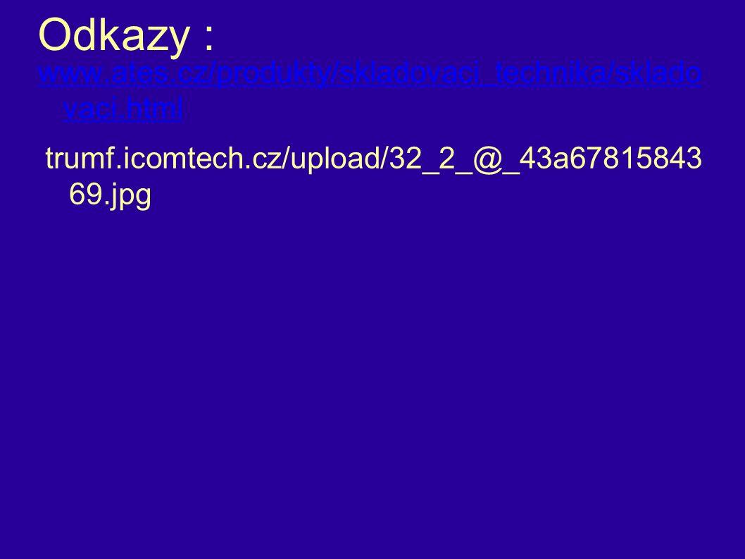 Odkazy : www.ates.cz/produkty/skladovaci_technika/sklado vaci.html trumf.icomtech.cz/upload/32_2_@_43a67815843 69.jpg